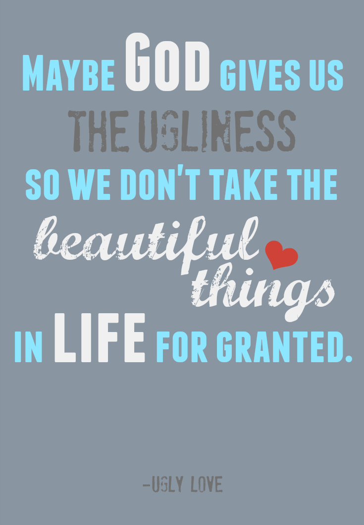 Taking Life For Granted Quotes Captivating God Gives Us The Ugliness So We Don't Take The Beautiful Things