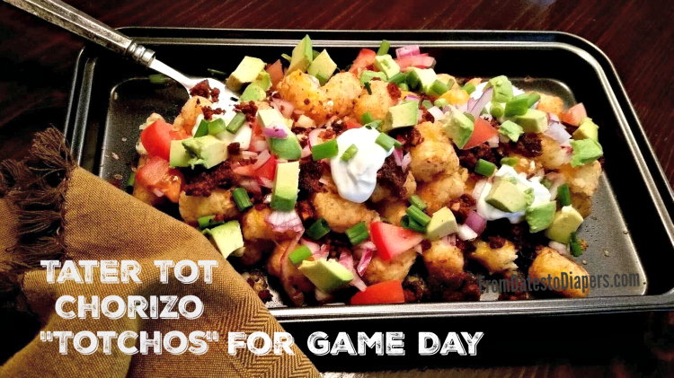 Tater Tot Chorizo Totchos for Game Day | From Dates to Diapers